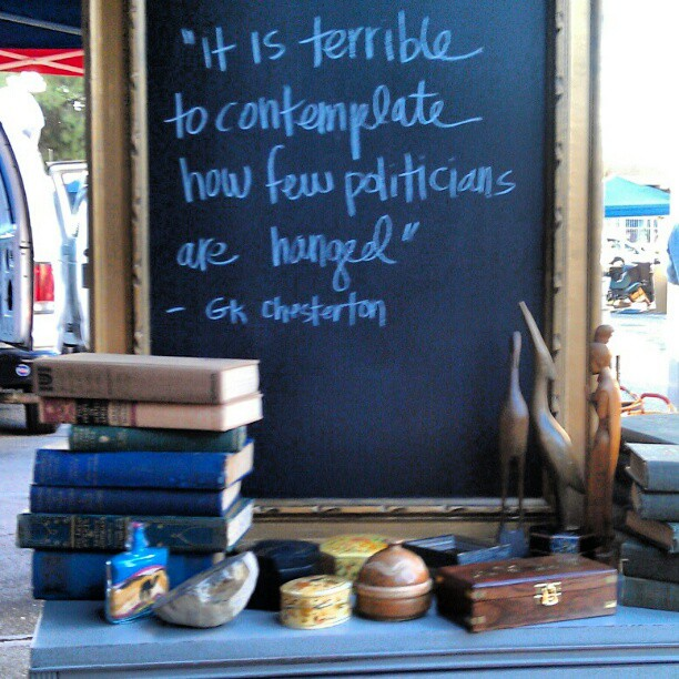 """It is terrible to contemplate how few politicians are hanged."" - GK Chesterson #Disregardenflea #fleamarket #MelroseTradingPost #politics #democracy #chalk #quote #GKchesterson"