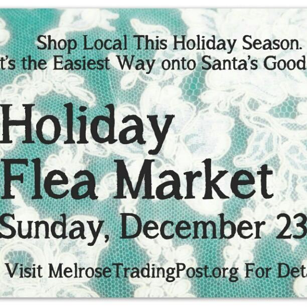 Holiday Flea Market December 23rd! #Melrosetradingpost